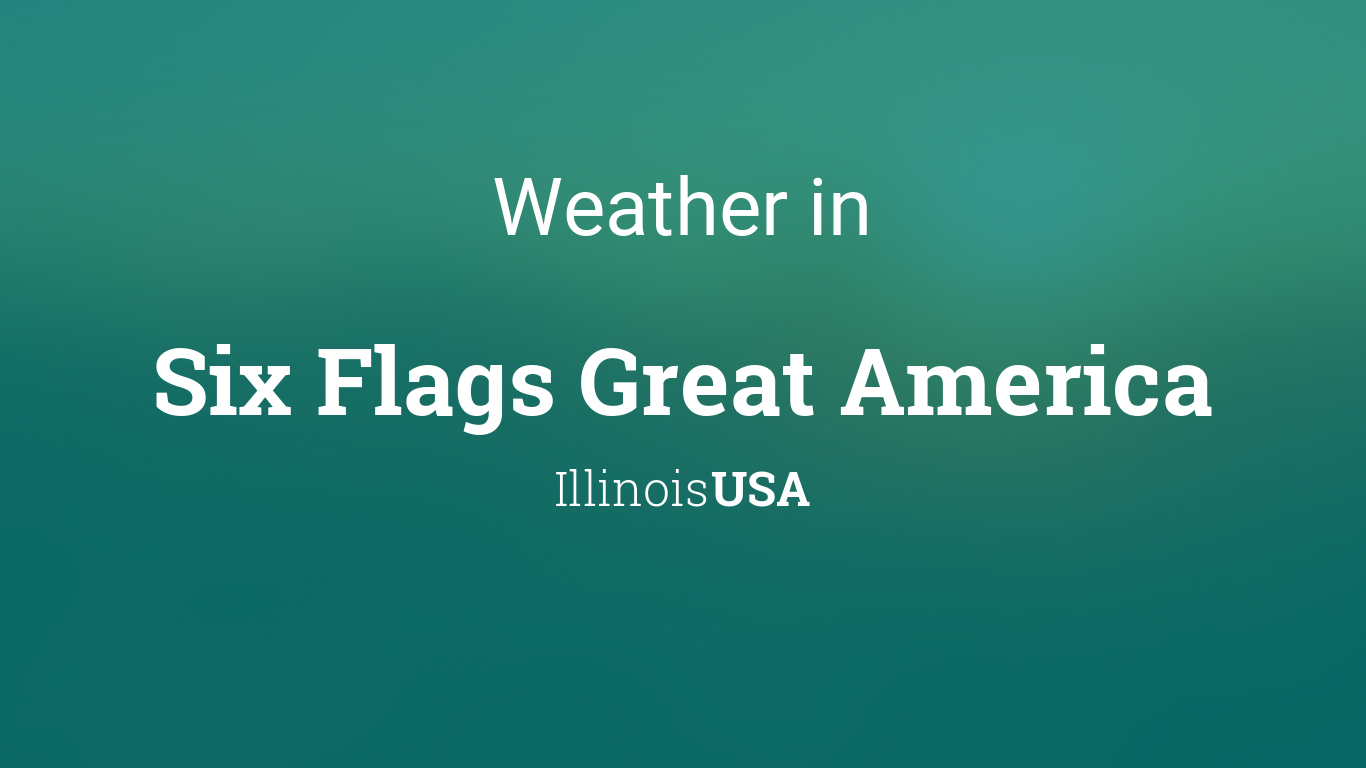 Weather For Six Flags Great America Illinois Usa