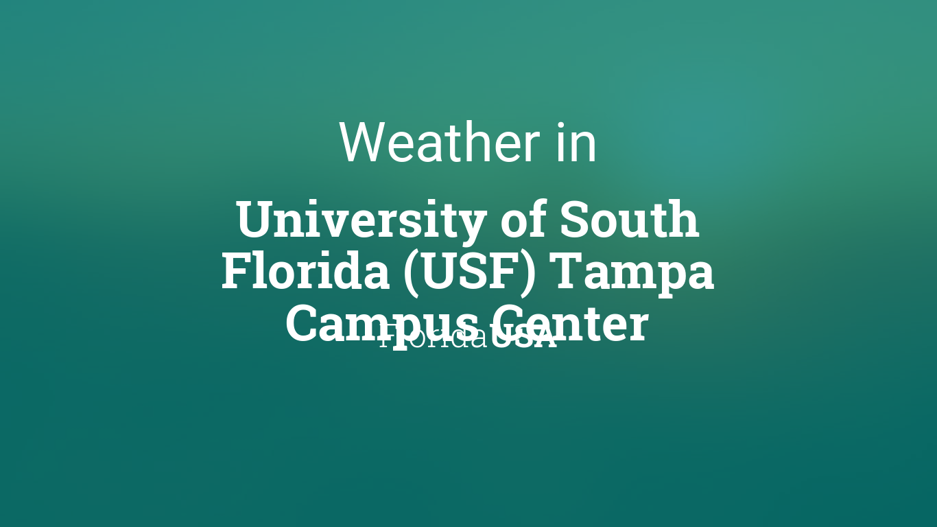 Usf 2022 Calendar.Weather For University Of South Florida Usf Tampa Campus Center Florida Usa