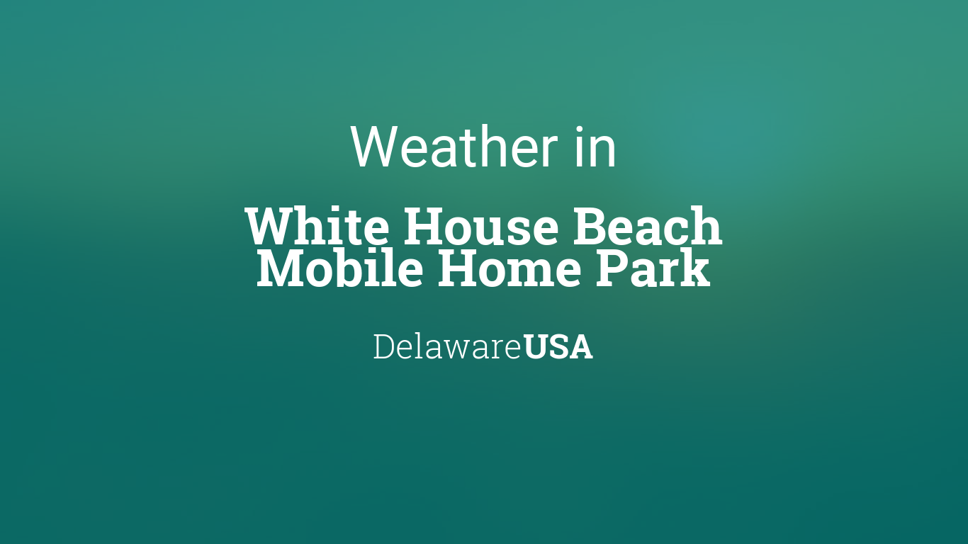 Awe Inspiring Weather For White House Beach Mobile Home Park Delaware Usa Download Free Architecture Designs Scobabritishbridgeorg