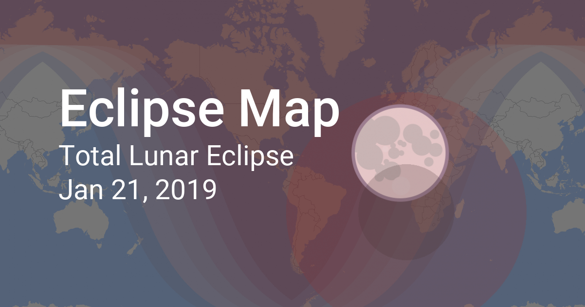 Current Eclipse Map.Map Of Total Lunar Eclipse On January 21 2019