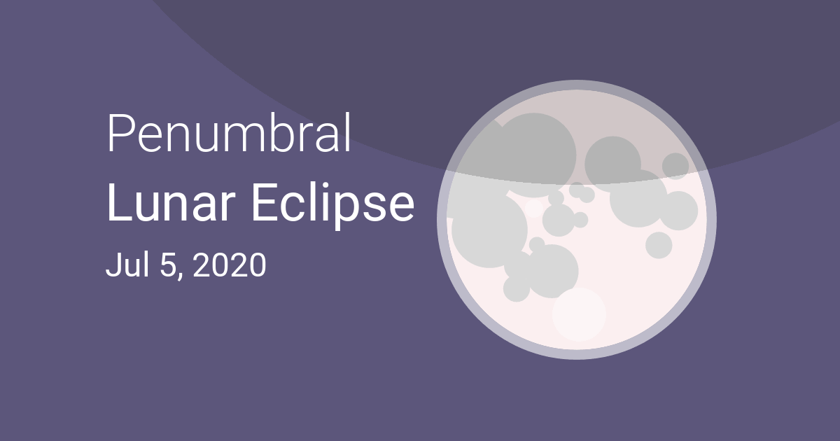 Penumbral Lunar Eclipse on July 4–5, 2020 – Where and When to See