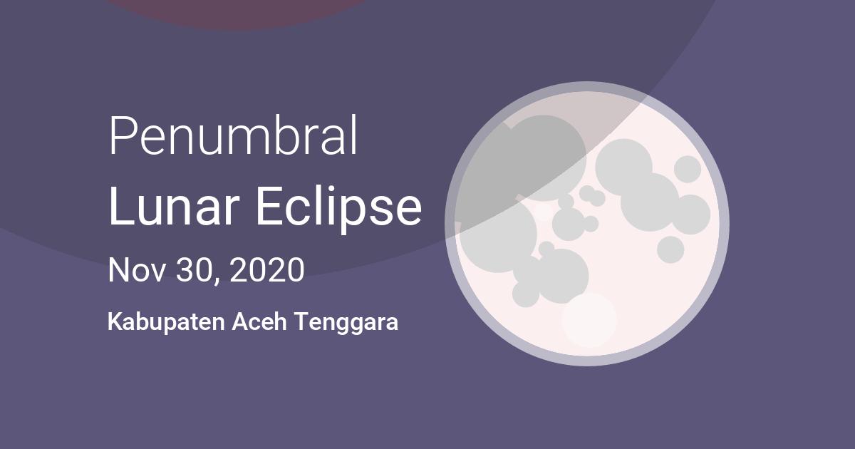 Eclipses Visible In Kabupaten Aceh Tenggara Nanggroe Aceh Darussalam Province Indonesia Nov 30 2020 Lunar Eclipse