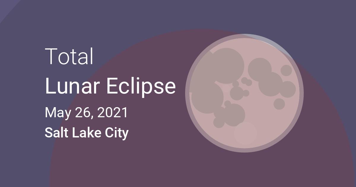 Utah Events Calendar 2022.Eclipses Visible In Salt Lake City Utah Usa May 26 2021 Lunar Eclipse