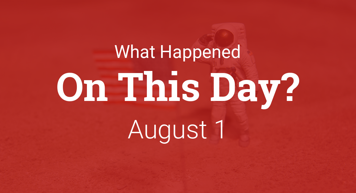 On This Day In History August - August 1