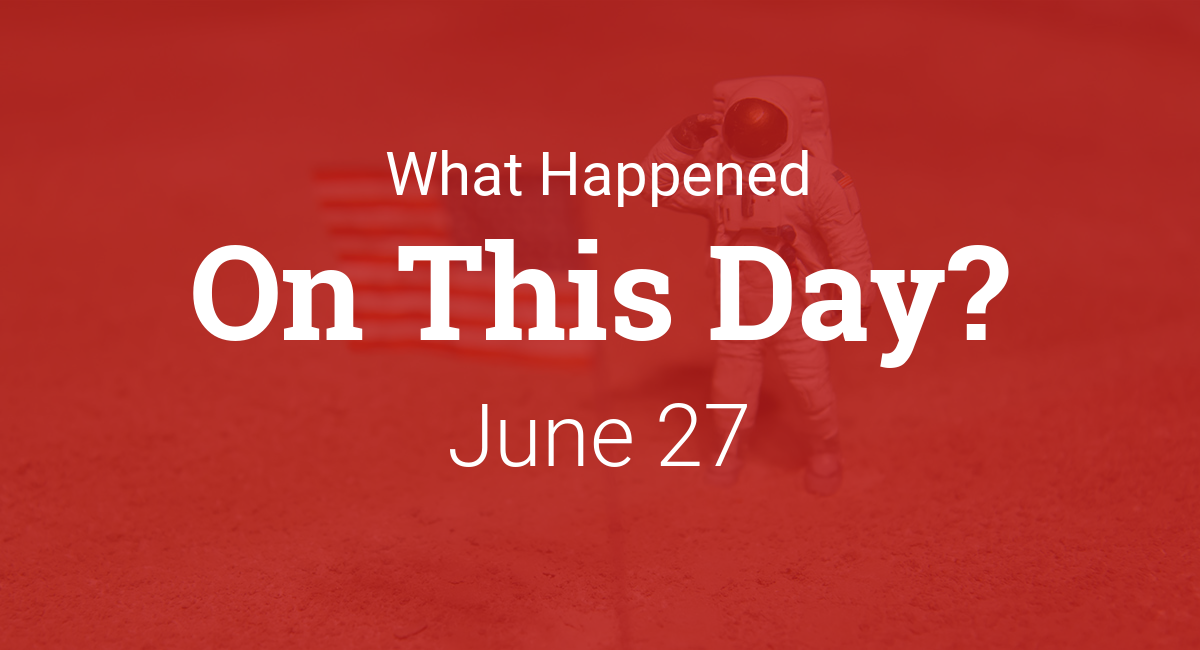 On This Day In History June 27