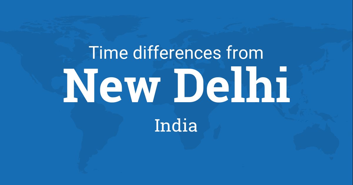 Time difference between New Delhi, Delhi, India and the world