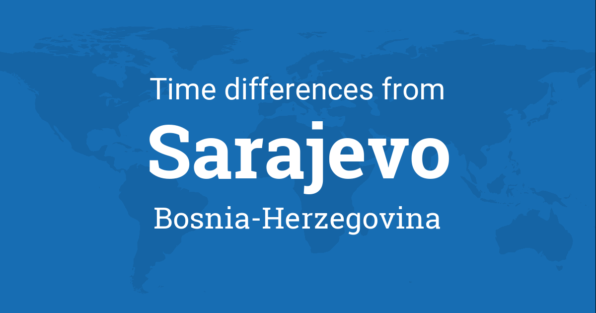 Time Difference Between Sarajevo Bosnia Herzegovina And The World