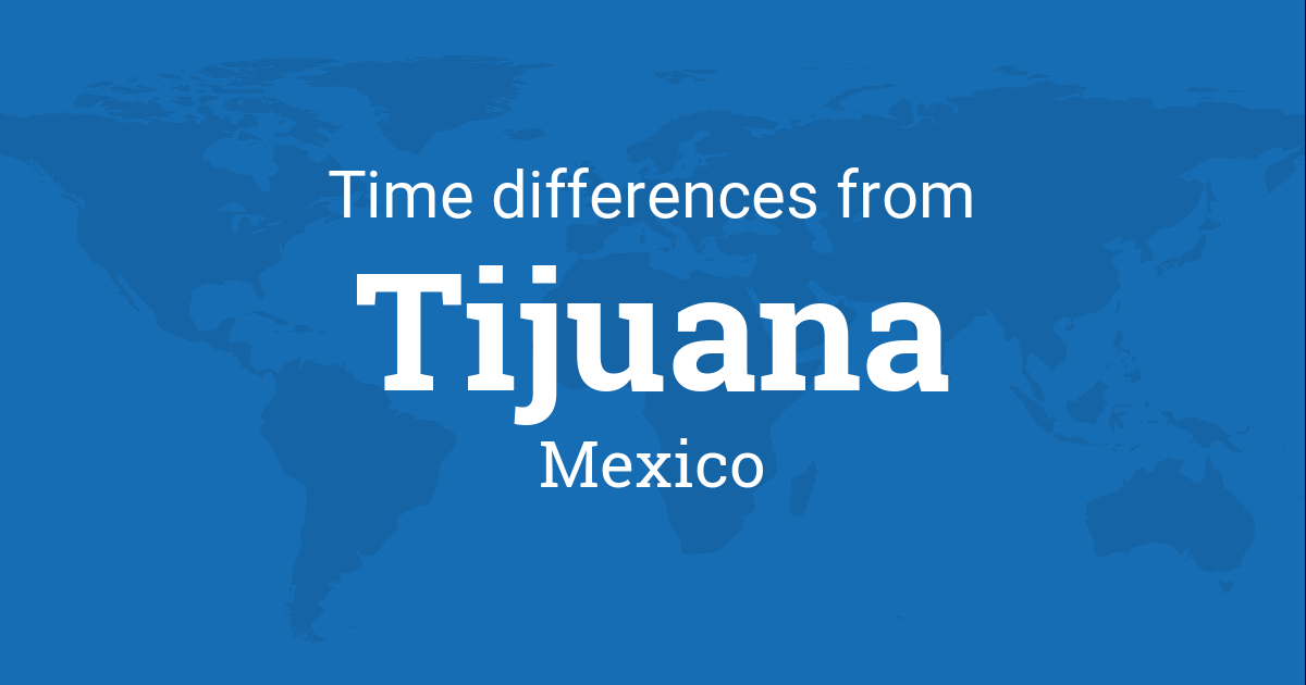 Time Difference Between Tijuana Baja California Mexico And The World - Mexico time difference