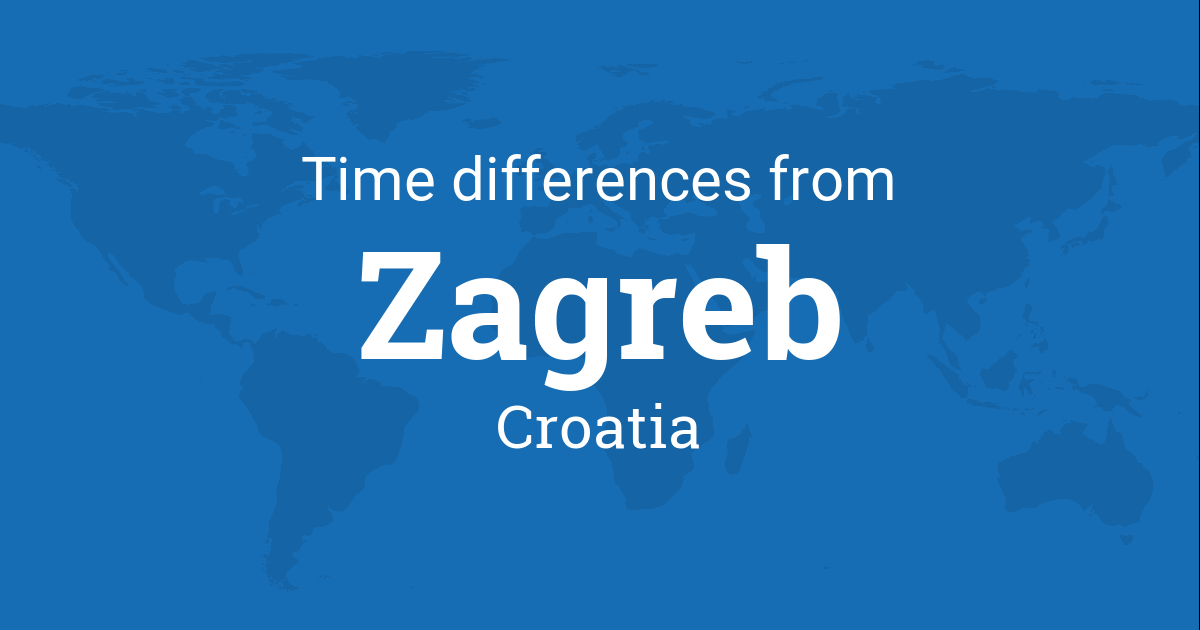 Time Difference Between Zagreb Croatia And The World
